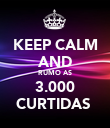 KEEP CALM AND RUMO AS 3.000 CURTIDAS  - Personalised Poster large