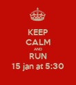 KEEP CALM AND RUN 15 jan at 5:30 - Personalised Poster large