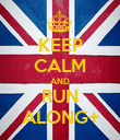KEEP CALM AND RUN ALONG+ - Personalised Poster large