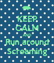 KEEP CALM AND Run around Screaming - Personalised Poster large