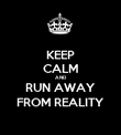KEEP CALM AND RUN AWAY FROM REALITY - Personalised Poster large