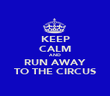 KEEP CALM AND RUN AWAY TO THE CIRCUS - Personalised Poster large