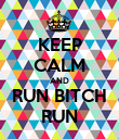 KEEP CALM AND RUN BITCH RUN - Personalised Poster small