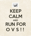 KEEP CALM AND RUN FOR O V S ! !  - Personalised Poster large