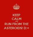 KEEP CALM AND RUN FROM THE ASTEROIDS! D:< - Personalised Poster large