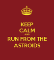 KEEP CALM AND RUN FROM THE ASTROIDS - Personalised Poster large