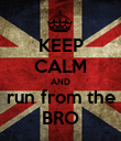 KEEP CALM AND run from the BRO - Personalised Poster large