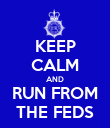 KEEP CALM AND RUN FROM THE FEDS - Personalised Poster large