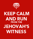 KEEP CALM AND RUN FROM THE JEHOVAH'S WITNESS - Personalised Poster large