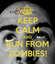 KEEP CALM AND RUN FROM ZOMBIES! - Personalised Poster large