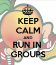 KEEP CALM AND RUN IN  GROUPS - Personalised Poster large