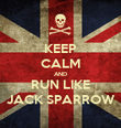 KEEP CALM AND RUN LIKE JACK SPARROW - Personalised Poster large
