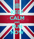 KEEP CALM AND RUN NOW - Personalised Poster small