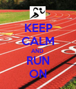 KEEP CALM AND  RUN ON - Personalised Poster large