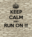 KEEP CALM AND RUN ON !!!  - Personalised Poster large