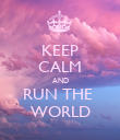 KEEP CALM AND RUN THE  WORLD - Personalised Poster large