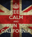 KEEP CALM AND RUN TO CALIFORNIA - Personalised Poster large