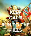 KEEP CALM AND RUN TO THE HILLS - Personalised Poster large