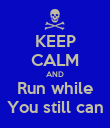 KEEP CALM AND Run while You still can - Personalised Poster large