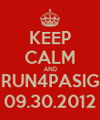 KEEP CALM AND RUN4PASIG 09.30.2012 - Personalised Poster large