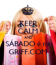 KEEP CALM AND SÁBADO é na GRIFF.COM - Personalised Poster large