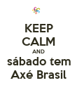 KEEP CALM AND sábado tem Axé Brasil - Personalised Large Wall Decal