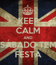 KEEP CALM AND SÁBADO TEM FESTA - Personalised Poster large