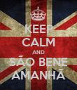 KEEP CALM AND SÃO BENE AMANHÃ - Personalised Poster large