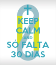 KEEP CALM AND SÓ FALTA 30 DIAS - Personalised Poster large