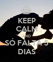 KEEP CALM AND SÓ FALTA 5 DIAS - Personalised Poster large
