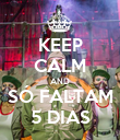 KEEP CALM AND SÓ FALTAM 5 DIAS - Personalised Poster large