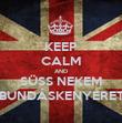 KEEP CALM AND SÜSS NEKEM BUNDÁSKENYERET - Personalised Poster large
