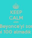 KEEP CALM AND Sınavda Beyonce'yi sordular da biz mi 100 almadık mk ? - Personalised Poster large