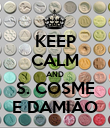 KEEP CALM AND S. COSME E DAMIÃO - Personalised Poster large