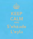 KEEP CALM AND S'ehzade L'eyla - Personalised Poster large
