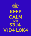 KEEP CALM AND S3J4  V1D4 L0K4 - Personalised Poster large