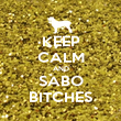 KEEP CALM AND SABO BITCHES - Personalised Poster large