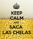 KEEP CALM AND SACA  LAS CHELAS - Personalised Poster large