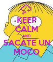KEEP CALM AND SACATE UN MOCO - Personalised Poster large