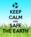 KEEP CALM AND SAFE THE EARTH - Personalised Poster large