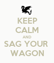 KEEP CALM AND SAG YOUR  WAGON - Personalised Poster large