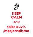 KEEP CALM AND saiba ouvir. /macjornalismo - Personalised Poster large
