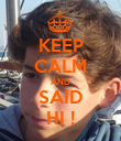 KEEP CALM AND SAID HI ! - Personalised Poster large
