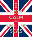 KEEP CALM AND SAIL THE SEAS - Personalised Poster large