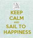 KEEP CALM AND SAIL TO   HAPPINESS - Personalised Poster large
