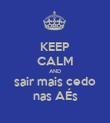 KEEP CALM AND sair mais cedo nas AÉs - Personalised Poster large