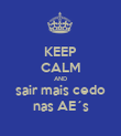 KEEP CALM AND sair mais cedo nas AE´s - Personalised Poster large