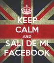 KEEP CALM AND SALI DE MI FACEBOOK - Personalised Poster large