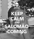 KEEP CALM AND SALOMÃO  COMING - Personalised Poster large
