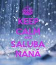 KEEP CALM AND SALUBA NANÃ - Personalised Poster large